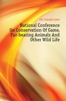 Etc Canada Laws National Conference On Conservation Of Game, Fur-bearing Animals And Other Wild Life