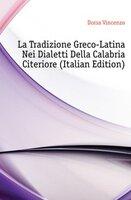 Dorsa Vincenzo La Tradizione Greco-Latina Nei Dialetti Della Calabria Citeriore (Italian Edition)