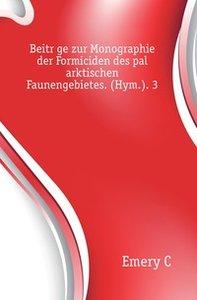 Emery C Beitraege zur Monographie der Formiciden des palaearktischen Faunengebietes. (Hym.). 3.