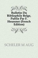 SCHELER M AUG Bulletin Du Bibliophile Belge, Publie Par F. Heussner (French Edition)