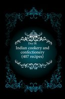 Dey IR Indian cookery and confectionery (407 recipes)
