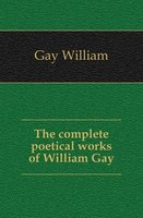 Gay William The complete poetical works of William Gay