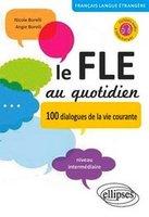 Borelli Nicole Le FLE au quotidien. 100 dialogues de la vie courante