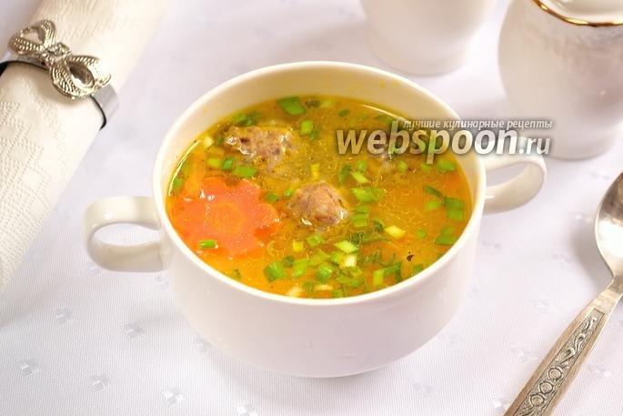 Как приготовить суп с тефтельками рецепт с пошагово в