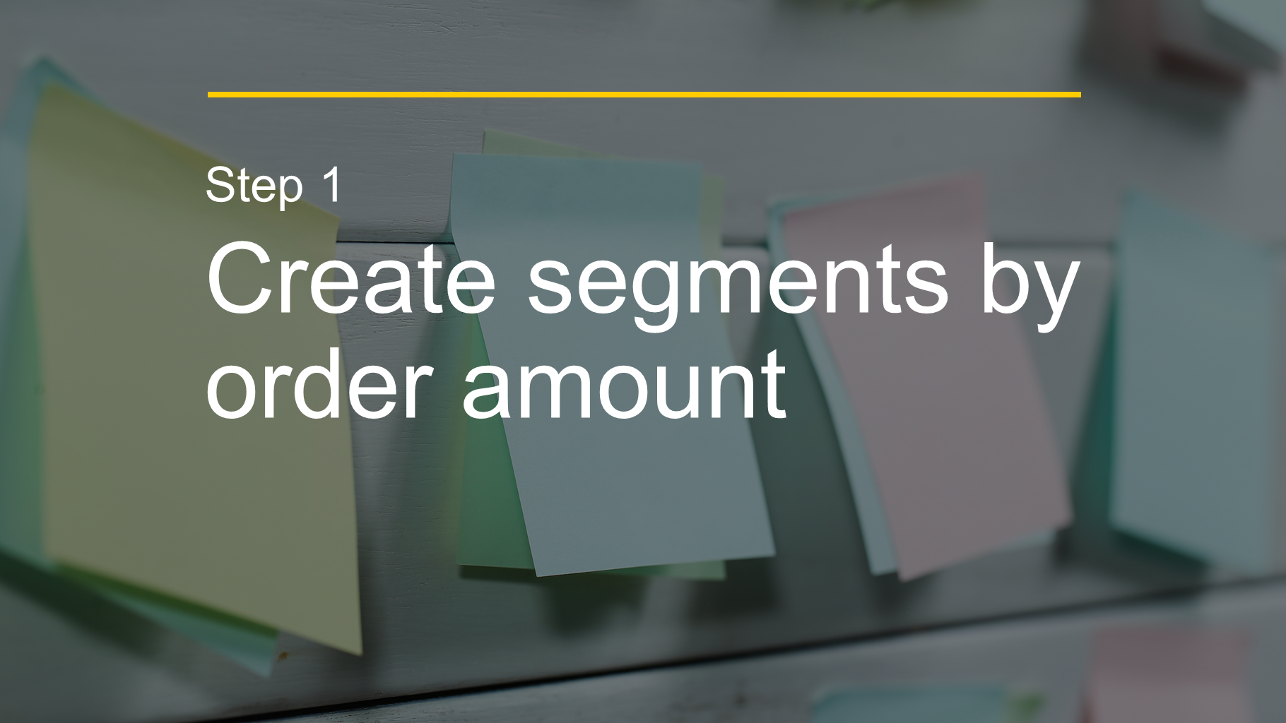 Step 1 Create segments by order amount
