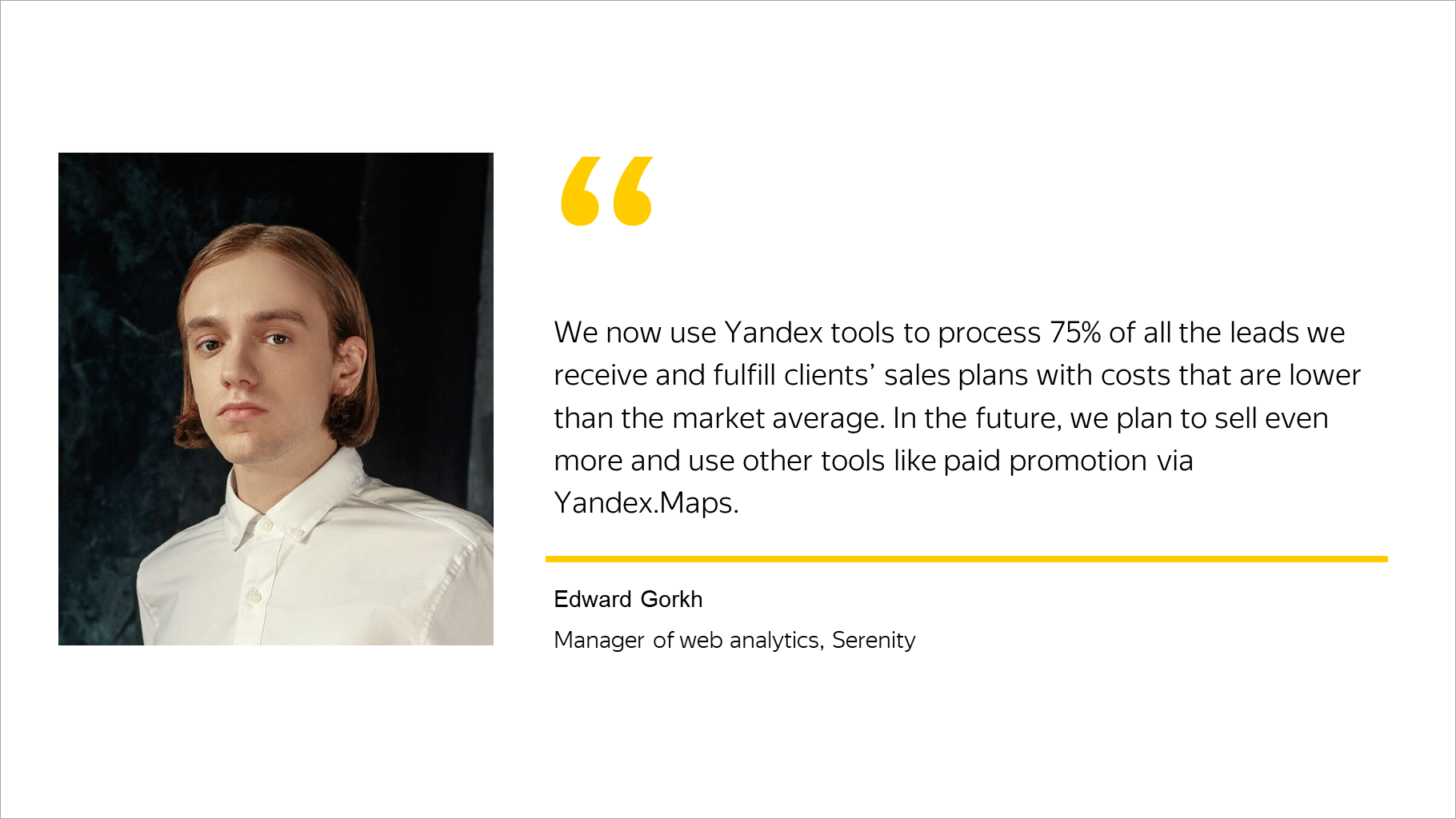 We now use Yandex tools to process 75% of all the leads we receive and fulfill clients' sales plans with costs that are lower than the market average.