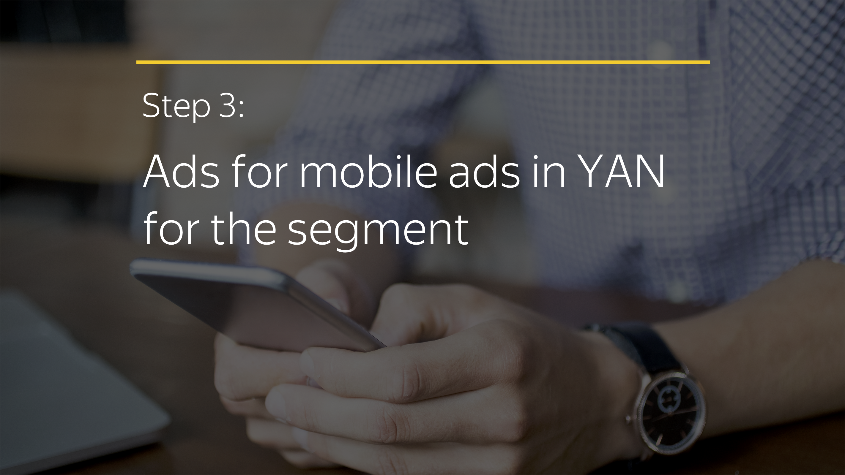 Step 3: Ads for mobile ads in YAN for the segment