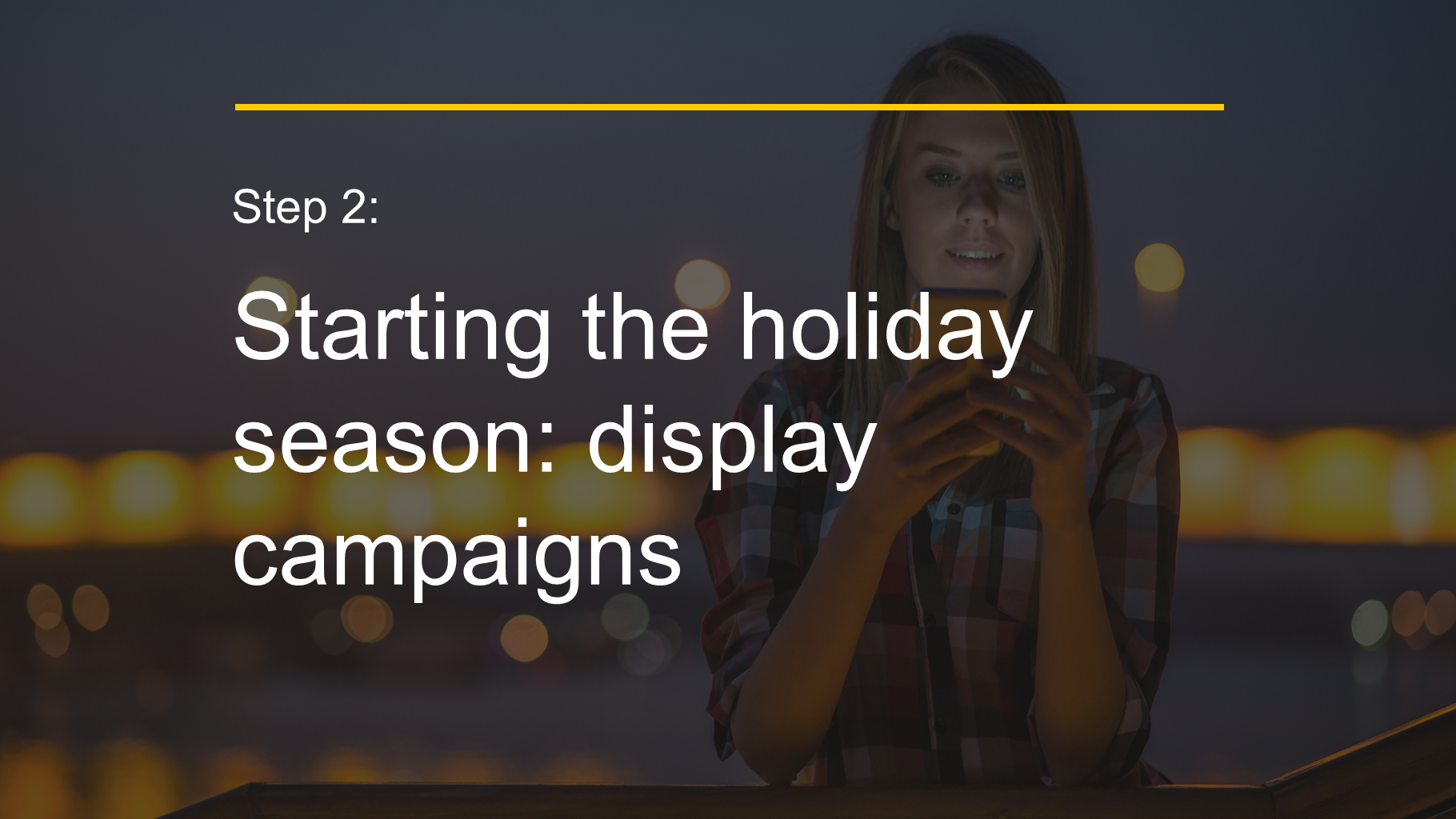 Step 2: Starting the holiday season: display campaigns