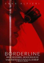 Borderline (2019) смотреть онлайн фильм в хорошем качестве 1080p