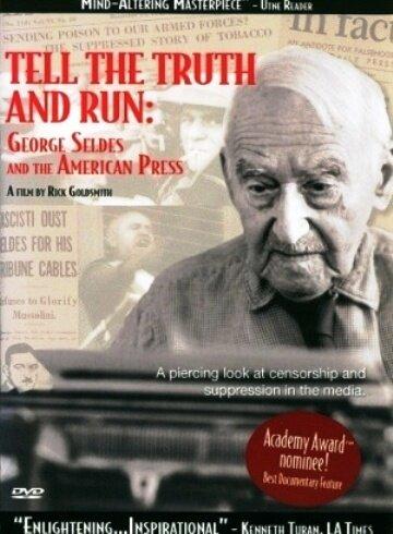 Скажи правду и беги: Джордж Селдес и американская пресса (Tell the Truth and Run: George Seldes and the American Press)