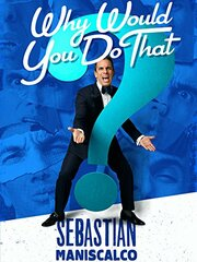 Sebastian Maniscalco: Why Would You Do That? (2016)