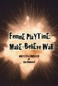 (Femme Playtime: Make-Believe War)