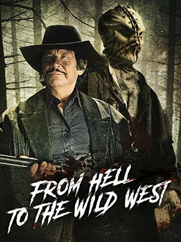 Из ада на Дикий Запад / From Hell to the Wild West. 2017г.
