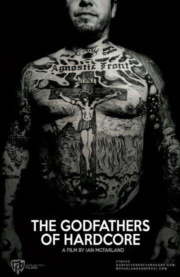 Крёстные отцы хардкора / The Godfathers of Hardcore. 2017г.