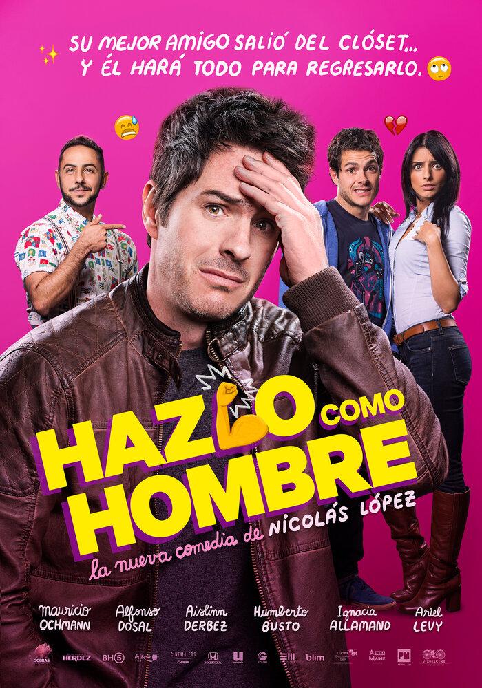 Будь мужиком / Hazlo Como Hombre (2017)