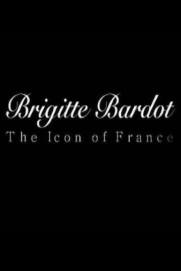 Брижит Бардо: Символ Франции