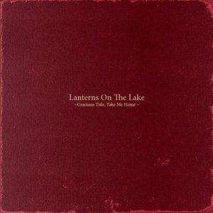 """Lanterns On The Lake """"Gracious Tide, Take Me Home"""""""