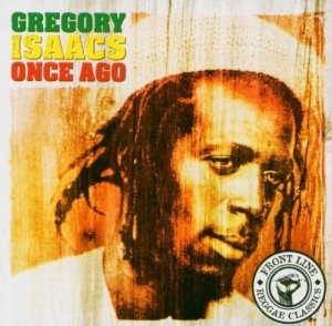 """Gregory Isaacs """"Once Ago / Front Line - Reggae Classics"""""""
