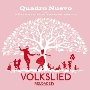"Quadro Nuevo & Munich Radio Orchestra ""Volkslied Reloaded"""