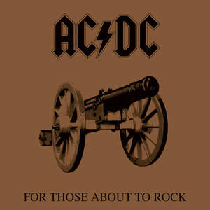 """AC/DC """"For Those About To Rock (We Salute You)"""""""