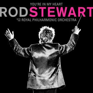 """Stewart, Rod """"You're In My Heart: Rod Stewart With The Royal Philharmonic Orchestra"""""""