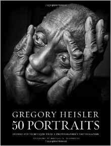 Stories and Techniques from a Photographers Photographer Gregory Heisler 50 Portraits