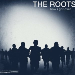 "Roots, The ""How I Got Over"""