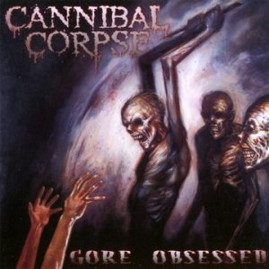 "Cannibal Corpse ""A Gore Obsessed"""
