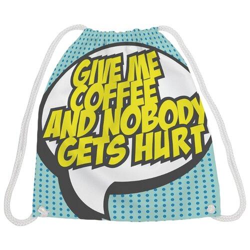 Купить JoyArty Рюкзак-мешок Дай мне кофе и никто не пострадает (bpa_70099) белый/зеленый/голубой, Мешки для обуви и формы