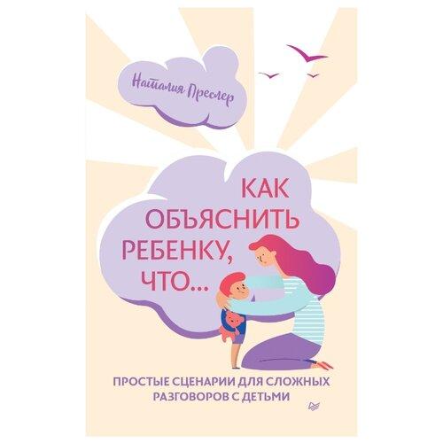 Купить Преслер Н. Как объяснить ребенку, что... , Издательский Дом ПИТЕР, Книги для родителей