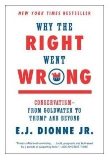 "Senior Fellow E.J. Dionne ""Why the Right Went Wrong. Conservatism - From Goldwater to Trump and Beyond"""