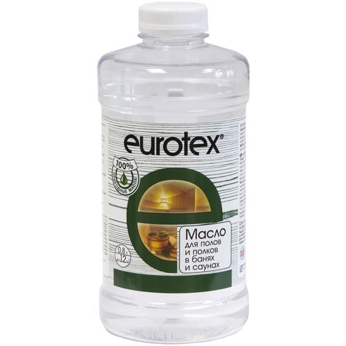 Масло EUROTEX для полов и полков в банях и саунах, бесцветный, 0.8 л по цене 592