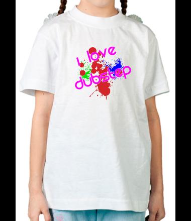 Детская футболка I love Dubstep