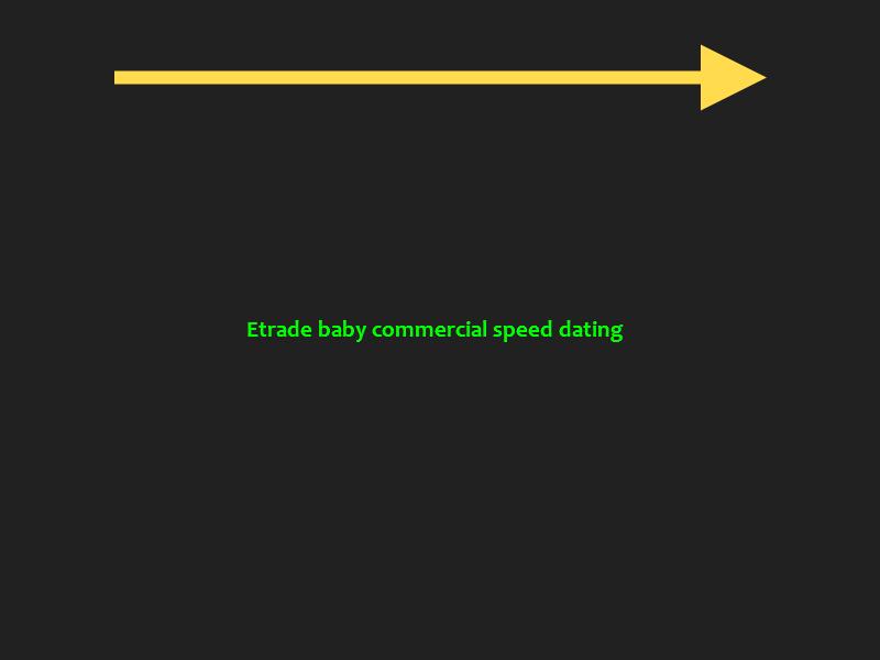 Etrade speed dating baby